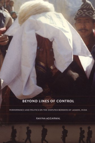 Beyond Lines of Control: Performance and Politics on the Disputed Borders of Ladakh, India - Ravina Aggarwal