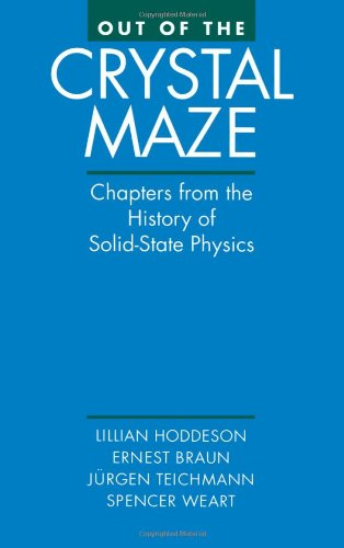 Out of the Crystal Maze: Chapters from The History of Solid State Physics - Lillian Hoddeson; Ernst Braun; Jurgen Teichmann; Spencer Weart