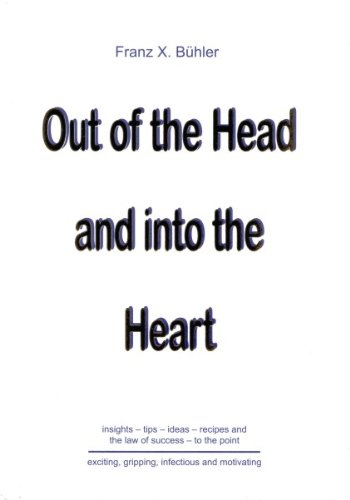 out of the head and into the heart - Franz X. B?hler