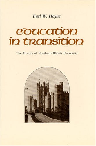 Education in Transition: The History of Northern Illinois University - Earl W. Hayter