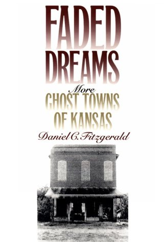 Faded Dreams: More Ghost Towns of Kansas - Daniel C. Fitzgerald