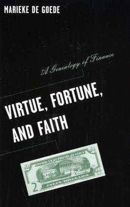 Virtue, Fortune, and Faith: A Genealogy of Finance (Barrows Lectures) - Marieke de Goede