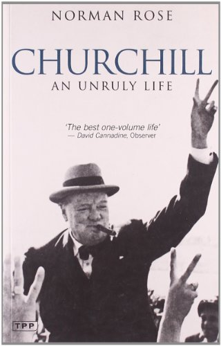Churchill: An Unruly Life - Norman Rose