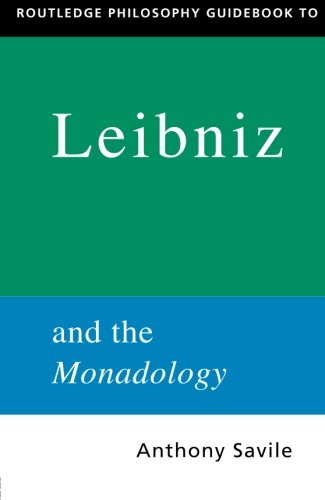 Routledge Philosophy GuideBook to Leibniz and the Monadology (Routledge Philosophy Guidebooks) - Anthony Savile; Gottfried Wilhelm Leibniz