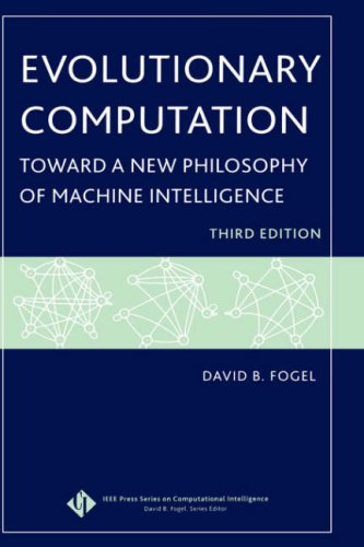 Evolutionary Computation: Toward a New Philosophy of Machine Intelligence, Third Edition - David B. Fogel