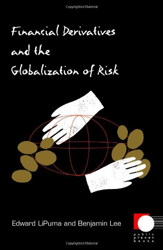 Financial Derivatives and the Globalization of Risk (Public Planet Books) - Edward LiPuma; Benjamin Lee