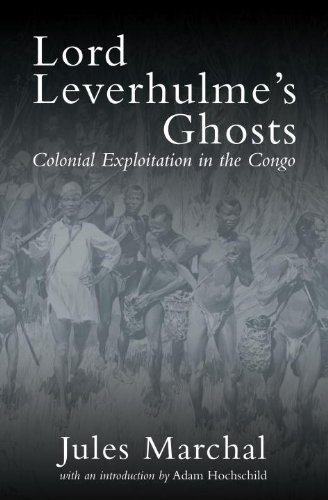 Lord Leverhulme's Ghosts: Colonial Exploitation in the Congo - Jules Marchal