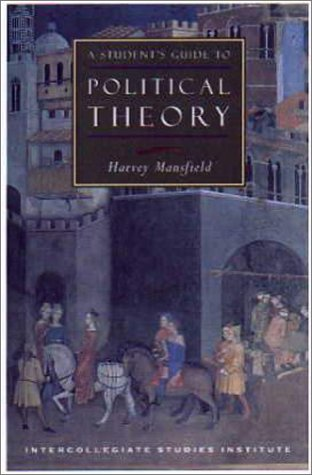 A Student's Guide to Political Philosophy (Isi Guides to the Major Disciplines) - Harvey Claflin, Jr. Mansfield