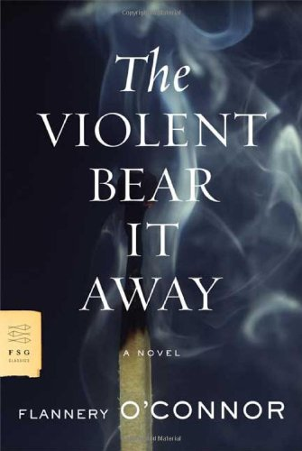 The Violent Bear It Away: A Novel (FSG Classics) - Flannery O'Connor