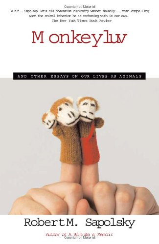 Monkeyluv: And Other Essays on Our Lives as Animals - Robert M. Sapolsky
