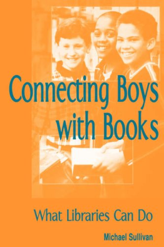 Connecting Boys with Books: What Libraries Can Do - Michael Sullivan