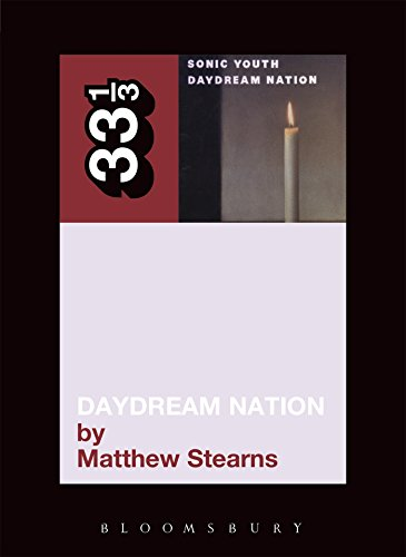 Sonic Youth's Daydream Nation (33 1/3) - Matthew Stearns