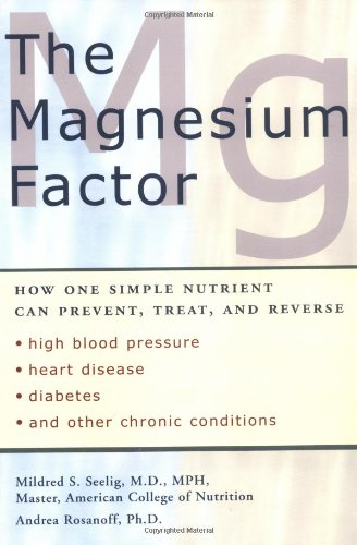 The Magnesium Factor: How One Simple Nutrient Can Prevent, Treat, and Reverse High Blood Pressure, Heart Disease, Diabetes, and Other Chroni - Mildred Seelig, Andrea Rosanoff