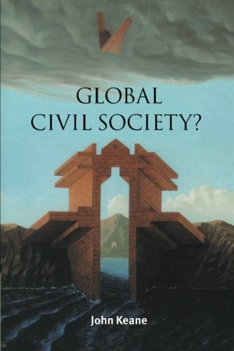Global Civil Society? (Contemporary Political Theory) - John Keane