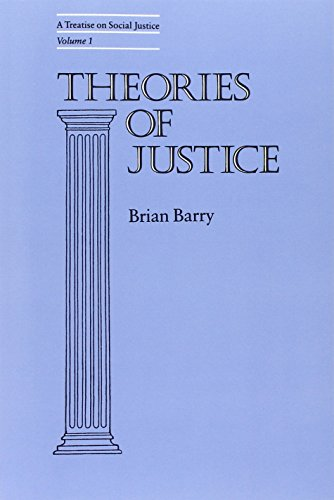 Theories of Justice: A Treatise on Social Justice, Vol. 1 (California Series on Social Choice and Political Economy) (v. 1) - Brian Barry