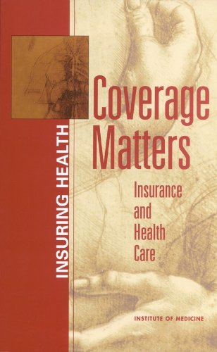 Coverage Matters: Insurance and Health Care - Committee on the Consequences of Uninsurance; Board on Health Care Services; Institute of Medicine; Institute