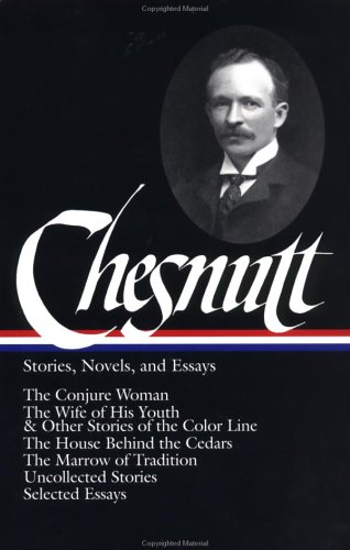 Charles W. Chesnutt: Stories, Novels, and Essays (Library of America) - Charles W. Chesnutt