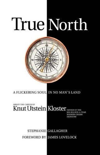 True North: A Flickering soul in no man's land; Knut Utstein Kloster, father of the $20-billion-a-year modern cruise industry - Stephanie Gallagher