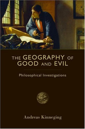 The Geography of Good and Evil: Philosophical Investigations (Crosscurrents) - Andreas Kinneging