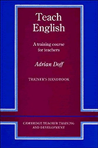 Teach English Trainer's handbook: A Training Course for Teachers (Cambridge Teacher Training and Development) - Adrian Doff