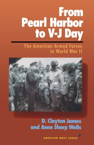From Pearl Harbor to V-J Day: The American Armed Forces in World War II (American Ways Series) - Clayton D. James; Anne Sharp Wells