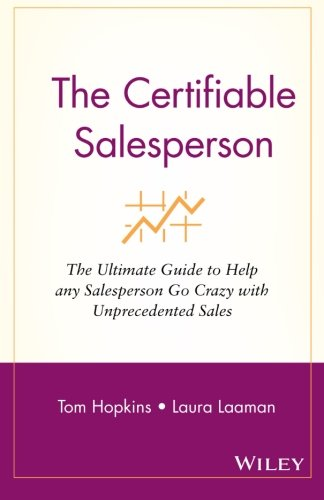 The Certifiable Salesperson : The Ultimate Guide to Help Any Salesperson Go Crazy with Unprecedented Sales! - Tom Hopkins; Laura Laaman