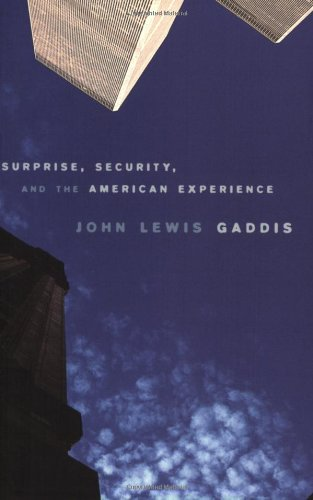 Surprise, Security, and the American Experience (The Joanna Jackson Goldman Memorial Lectures on American Civilization and Government) - John Lewis Gaddis