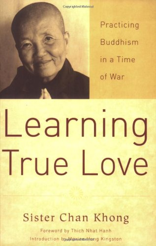 Learning True Love: Practicing Buddhism in a Time of War - Sister Chan Khong