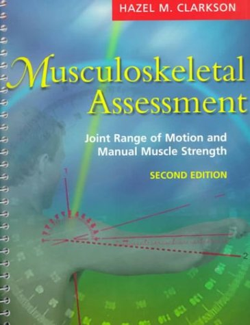 Musculoskeletal Assessment: Joint Range of Motion and Manual Muscle Strength - Hazel M. Clarkson MA BPT