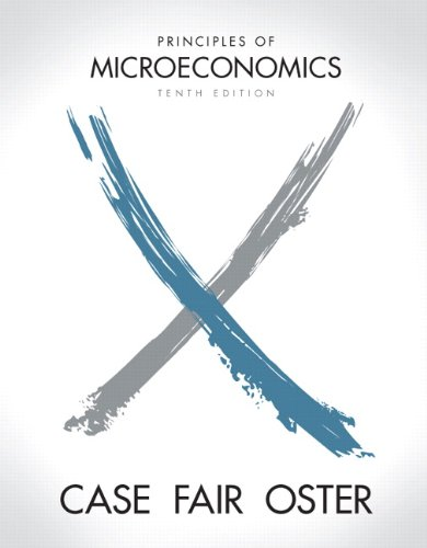Principles of Microeconomics (10th Edition) (The Pearson Series in Economics) - Karl E. Case, Ray C Fair, Sharon C Oster