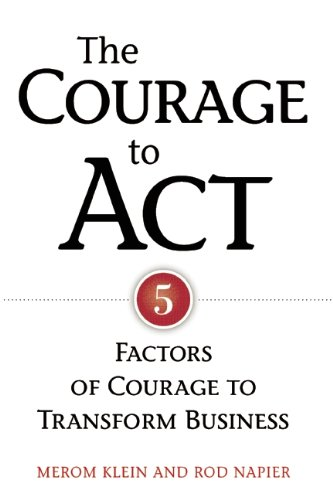 The Courage to Act: Five Factors of Courage to Transform Business - Merom Klein; Rod Napier