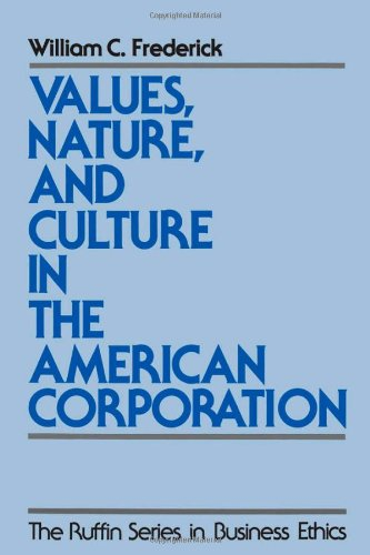 Values, Nature, and Culture in the American Corporation (The Ruffin Series in Business Ethics) - William C. Frederick
