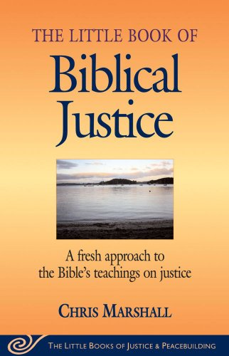 The Little Book of Biblical Justice: A Fresh Approach to the Bible's Teaching on Justice (The Little Books of Justice and Peacebuilding Seri - Chris Marshall