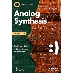 Analog Synthesis: The Newbie Guide to Synthesizers and Sound-Design - Reinhard Schmitz