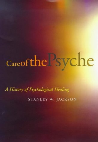 Care of the Psyche: A History of Psychological Healing - Stanley Jackson