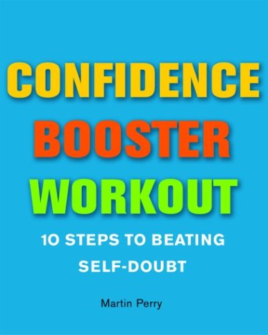 Confidence Booster Workout: 10 Steps to Beating Self-Doubt - Martin Perry