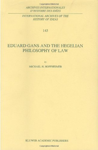 Eduard Gans and the Hegelian Philosophy of Law (International Archives of the History of Ideas   Archives internationales d'histoire des id? - M.H. Hoffheimer