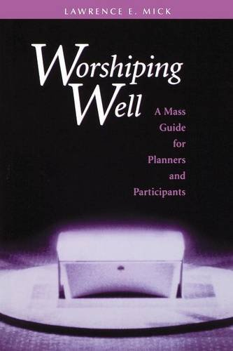 Worshiping Well: A Mass Guide for Planners and Participants - Lawrence E. Mick