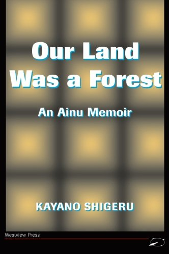 Our Land Was A Forest: An Ainu Memoir (Transitions--Asia  &  the Pacific) - Kayano Shigeru; Mark Selden; Kayano Shigeru