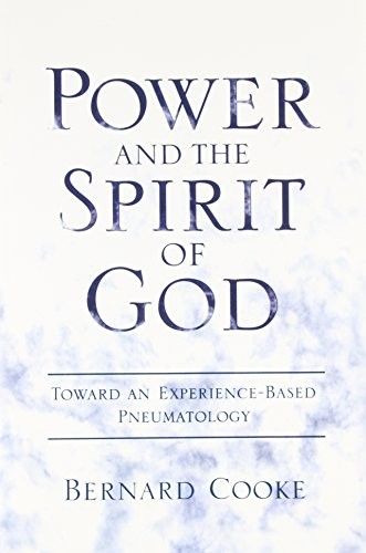 Power and the Spirit of God Toward an Experience-Based Pneumatology - Bernard Cooke