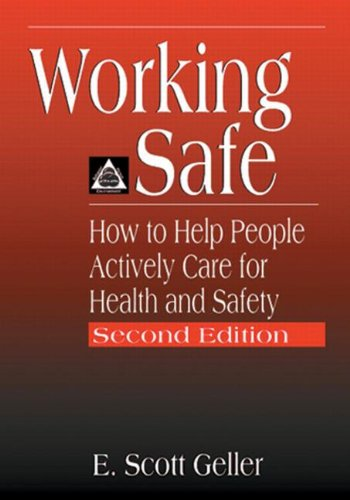 Working Safe: How to Help People Actively Care for Health and Safety, Second Edition - E. Scott Geller