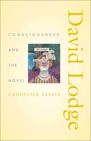 Consciousness and the Novel: Connected Essays (Richard Ellmann Lectures in Modern Literature) - David Lodge