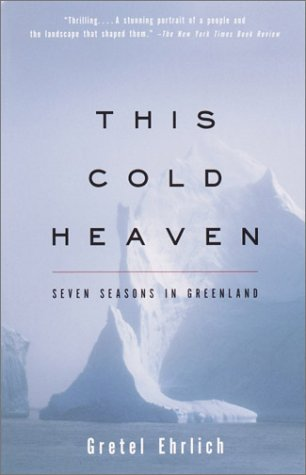 This Cold Heaven: Seven Seasons in Greenland - Gretel Ehrlich
