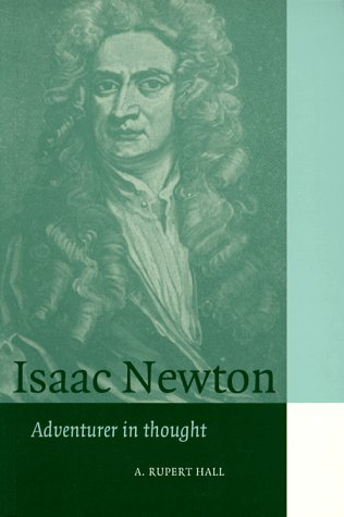 Isaac Newton: Adventurer in Thought (Cambridge Science Biographies) - A. Rupert Hall