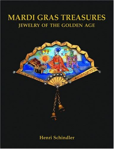 Mardi Gras Treasures: Jewelry of the Golden Age - Henri Schindler