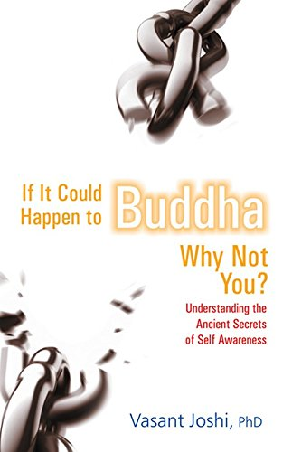 If It Could Happen To Buddha, Why Not You: Understanding the Ancient Secrets of Self Awareness - Dr. Vasant Joshi