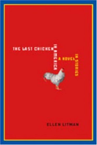 The Last Chicken in America: A Novel in Stories - Ellen Litman