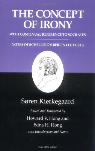 Kierkegaard's Writings, II: The Concept of Irony, with Continual Reference to Socrates/Notes of Schelling's Berlin Lectures - Soren Kierkegaard