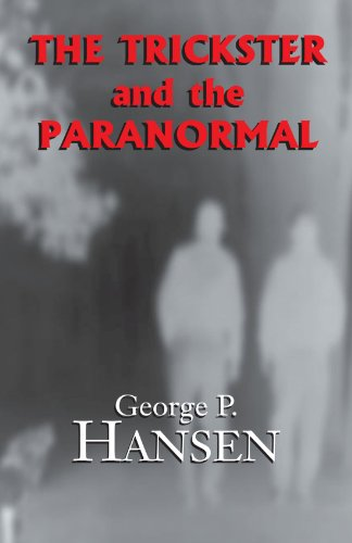 The Trickster and the Paranormal - George P Hansen