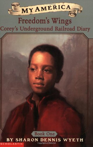 My America: Freedom's Wings: Corey's Underground Railroad Diary, Book One - Sharon Dennis Wyeth
